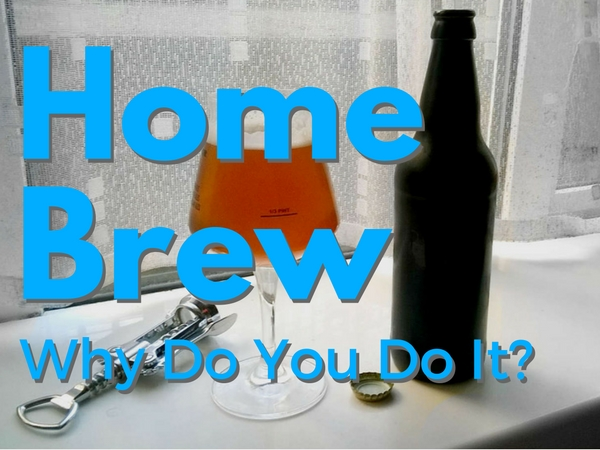Why Do You Home Brew