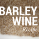 Barley Wine Recipe