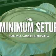The Minimum All Grain Brewing Setup