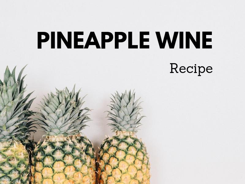 Pineapple Wine Recipe - Tropical